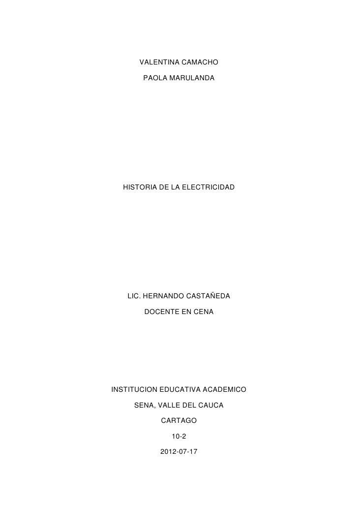 VALENTINA CAMACHO       PAOLA MARULANDA  HISTORIA DE LA ELECTRICIDAD   LIC. HERNANDO CASTAÑEDA       DOCENTE EN CENAINSTIT...