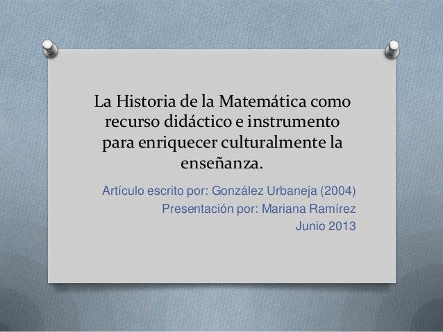 La Historia de la Matemática comorecurso didáctico e instrumentopara enriquecer culturalmente laenseñanza.Artículo escrito...