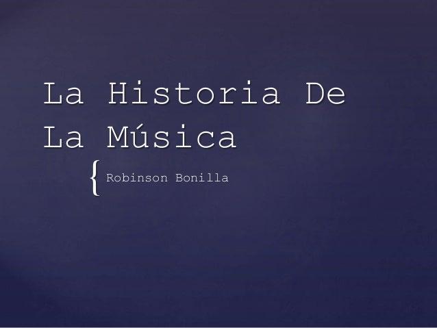 { La Historia De La Música Robinson Bonilla