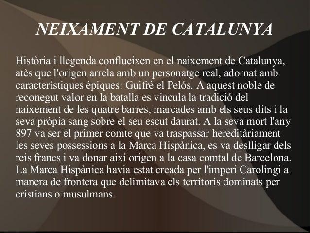 NEIXAMENT DE CATALUNYA Història i llegenda conflueixen en el naixement de Catalunya, atès que l'origen arrela amb un perso...