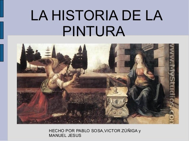 LA HISTORIA DE LA PINTURA HECHO POR PABLO SOSA,VICTOR ZÚÑIGA y MANUEL JESUS