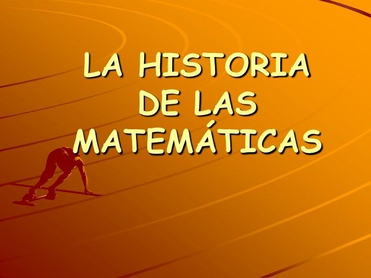 LA HISTORIA DE LAS MATEMÁTICAS<br />