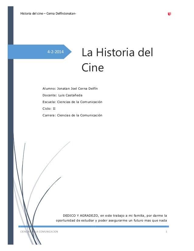 Historia del cine – Cerna DelfinJonatan-  4-2-2014  La Historia del Cine  Alumno: Jonatan Joel Cerna Delfín Docente: Luis ...