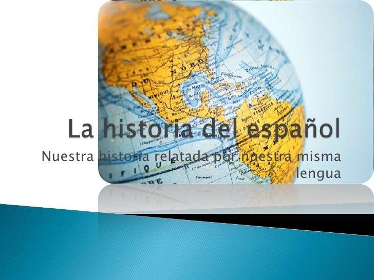 Nuestra historia relatada por nuestra misma                                      lengua