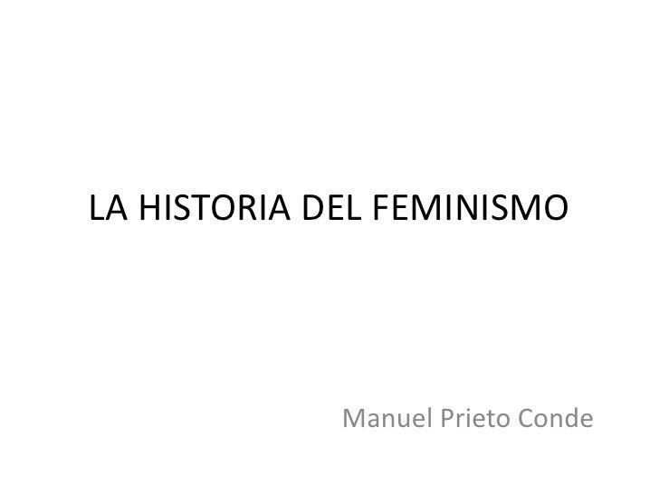 LA HISTORIA DEL FEMINISMO<br />Manuel Prieto Conde<br />