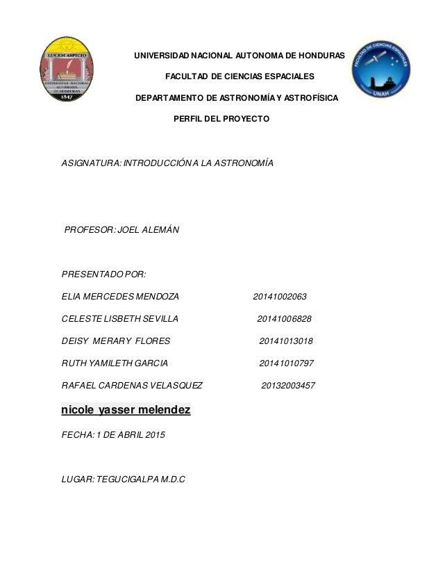 UNIVERSIDAD NACIONAL AUTONOMADE HONDURAS FACULTAD DE CIENCIAS ESPACIALES DEPARTAMENTO DE ASTRONOMÍAY ASTROFÍSICA PERFIL DE...