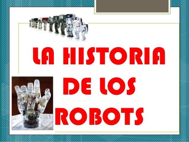 LA HISTORIA   DE LOS  ROBOTS