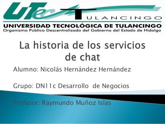Alumno: Nicolás Hernández HernándezGrupo: DN11c Desarrollo de NegociosProfesor: Raymundo Muñoz Islas