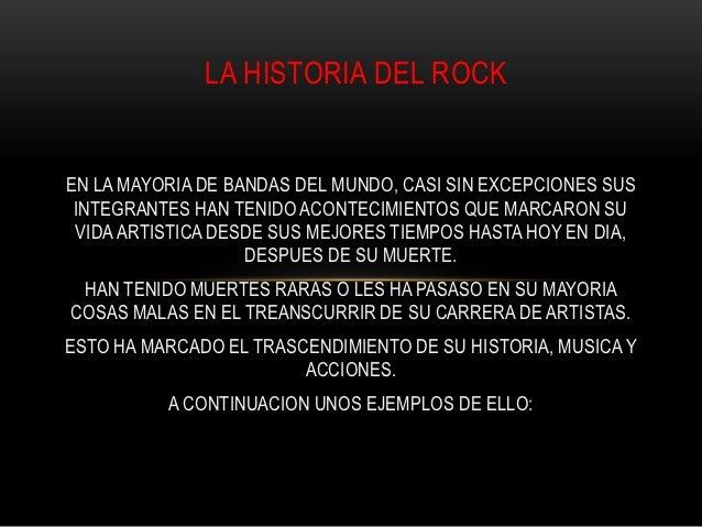 LA HISTORIA DEL ROCKEN LA MAYORIA DE BANDAS DEL MUNDO, CASI SIN EXCEPCIONES SUS INTEGRANTES HAN TENIDO ACONTECIMIENTOS QUE...