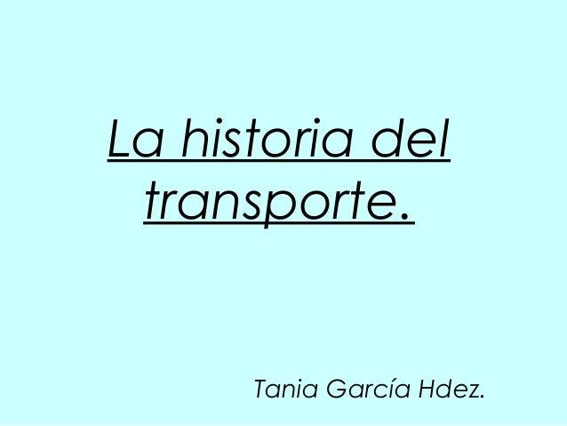 La historia deltransporte.Tania García Hdez.