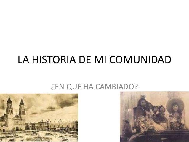 LA HISTORIA DE MI COMUNIDAD