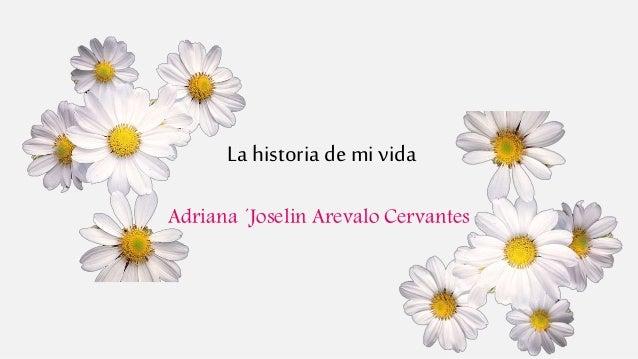 La historia demi vida Adriana ´Joselin Arevalo Cervantes