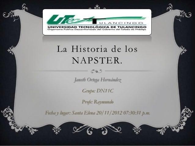 La Historia de los        NAPSTER.              Janeth Ortega Hernández                 Grupo: DN11C                 Profe...