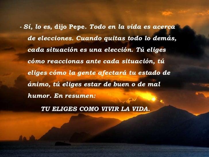 Tramonto d'Oro - Sí, lo es , dijo Pepe. Todo en la vida es acerca de elecciones. Cuando quitas todo lo demás, cada situac...