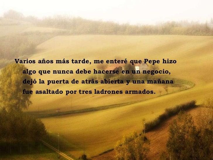 La casa sulla collina Varios años más tarde, me enteré que Pepe hizo algo que nunca debe hacerse en un negocio, dejó la pu...