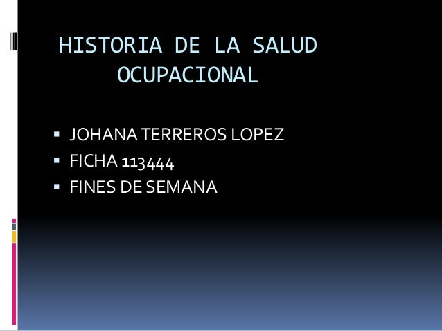 HISTORIA DE LA SALUD OCUPACIONAL  JOHANATERREROS LOPEZ  FICHA 113444  FINES DE SEMANA