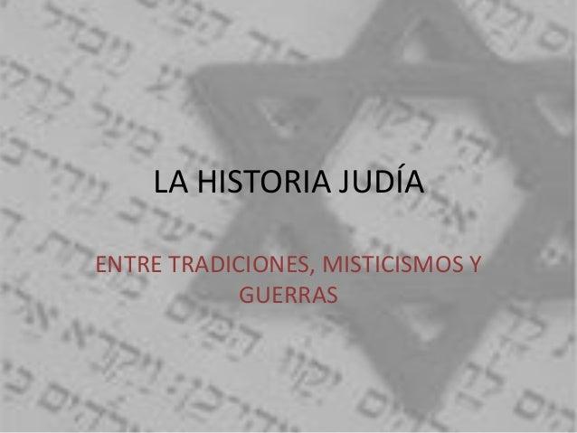 LA HISTORIA JUDÍAENTRE TRADICIONES, MISTICISMOS YGUERRAS
