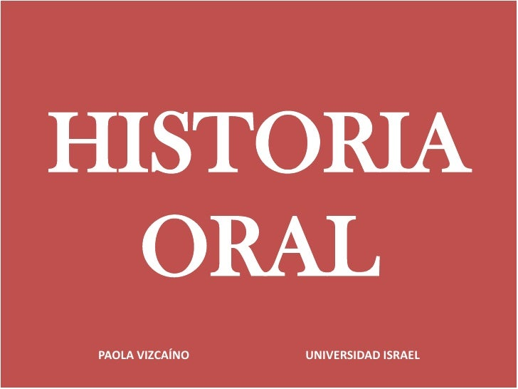 HISTORIAORAL<br />PAOLA VIZCAÍNO UNIVERSIDAD ISRAEL<br />
