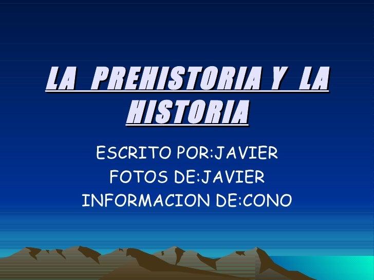 ESCRITO POR:JAVIER FOTOS DE:JAVIER INFORMACION DE:CONO LA  PREHISTORIA Y  LA HISTORIA