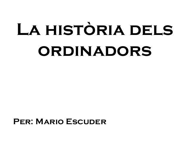 La història dels ordinadors Per: Mario Escuder