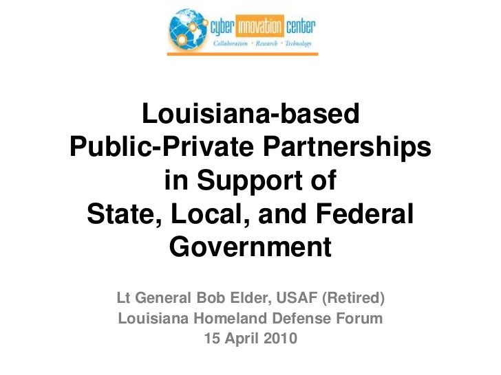 Louisiana-basedPublic-Private Partnershipsin Support ofState, Local, and Federal Government<br />Lt General Bob Elder, USA...