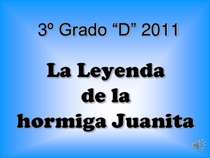 """3º Grado """"D"""" 2011<br />La Leyenda de la hormiga Juanita<br />"""