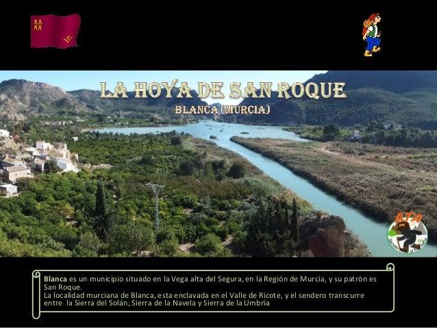 Blanca es un municipio situado en la Vega alta del Segura, en la Región de Murcia, y su patròn es San Roque. La localidad ...