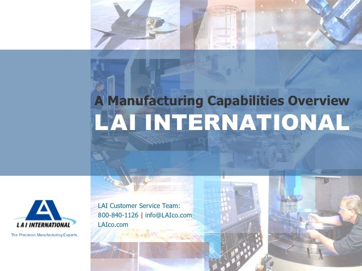 L   A   I INTERNATIONAL A Manufacturing Capabilities Overview The Precision Manufacturing Experts. LAI Customer Service Te...