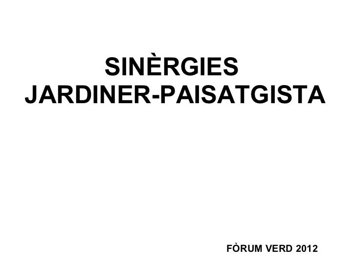 SINÈRGIES  JARDINER-PAISATGISTA FÒRUM VERD 2012