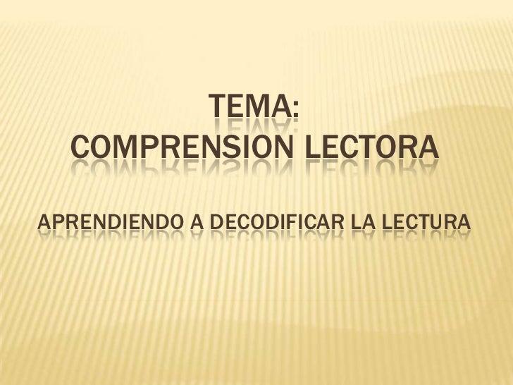 TEMA:  COMPRENSION LECTORAAPRENDIENDO A DECODIFICAR LA LECTURA