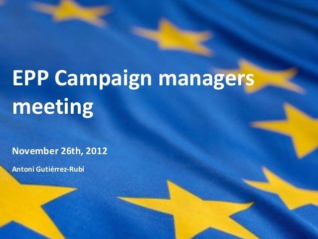 EPP Campaign managersmeetingNovember 26th, 2012Antoni Gutiérrez-Rubí