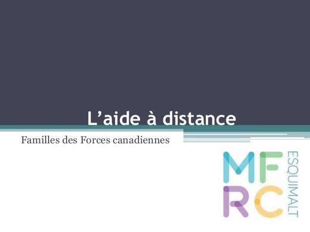 L'aide à distance  Familles des Forces canadiennes