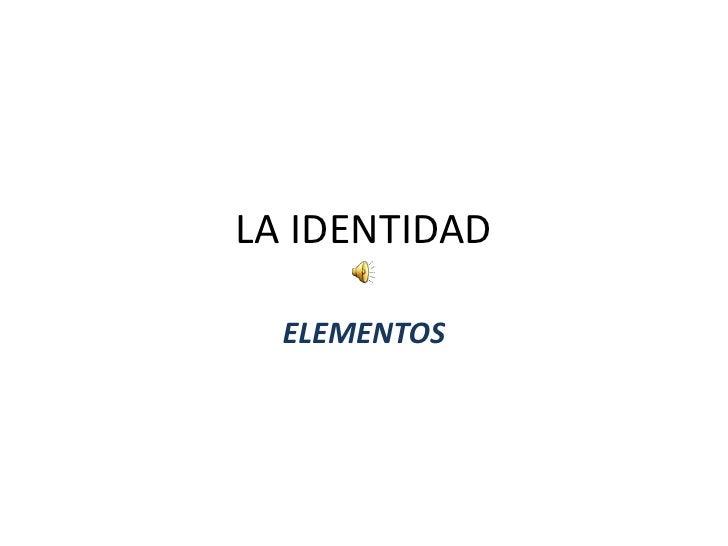 LA IDENTIDAD  ELEMENTOS