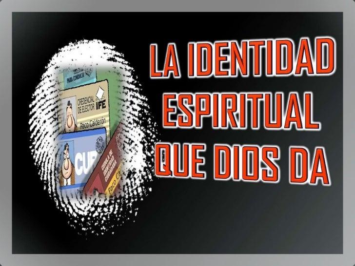 LA IDENTIDAD ESPIRITUAL QUE DIOS DA