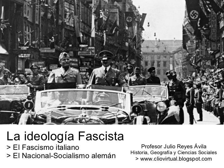 La ideología Fascista > El Fascismo italiano > El Nacional-Socialismo alemán Profesor Julio Reyes Ávila Historia, Geografí...