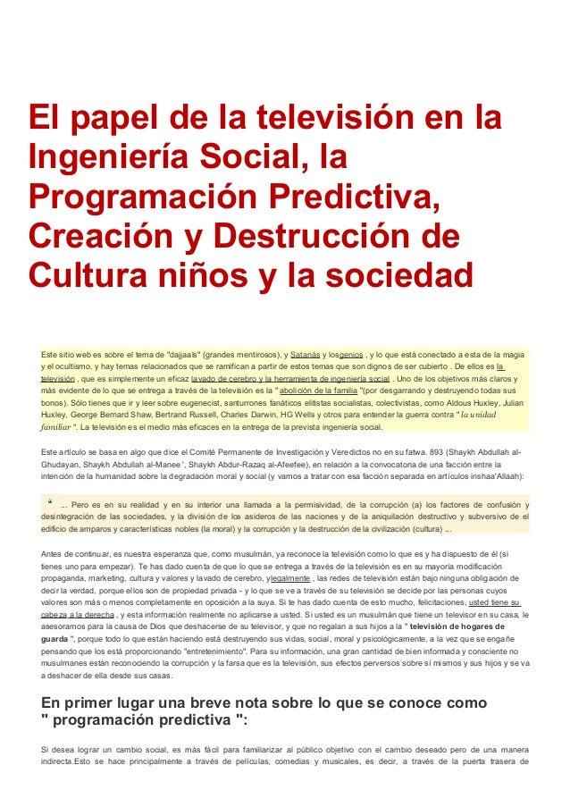 El papel de la televisión en laIngeniería Social, laProgramación Predictiva,Creación y Destrucción deCultura niños y la so...