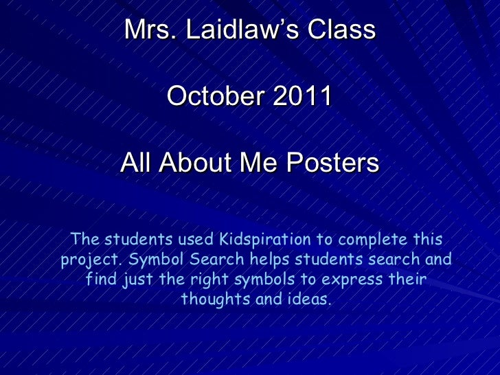 Mrs. Laidlaw's Class October 2011 All About Me Posters The students used Kidspiration to complete this project. Symbol Sea...