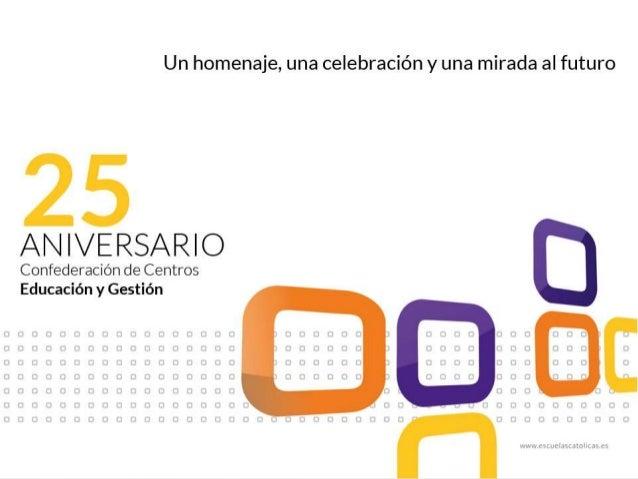 Iglesia, Empresa y  Sociedad : De las  palabras a las acciones  25 Aniversario . Confederación de  Centros Educación y Ges...