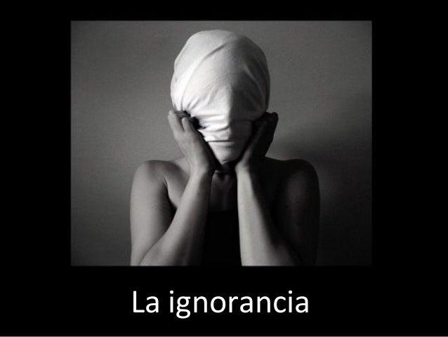 La ignorancia