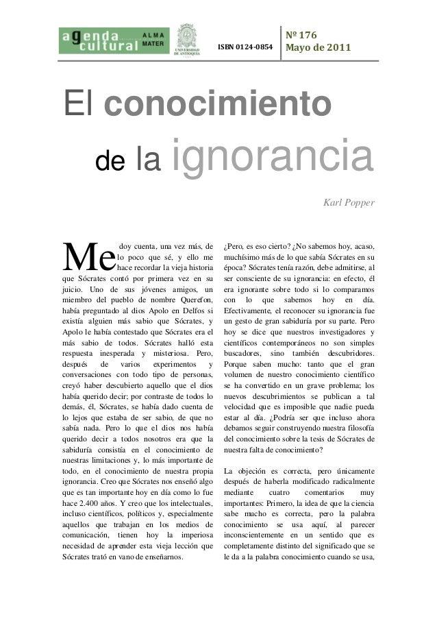 Nº 176  Mayo de 2011  ISBN 0124-0854  El conocimiento de la ignorancia  Karl Popper  doy cuenta, una vez más, de lo poco q...