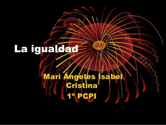 La igualdad Mari Ángeles Isabel Cristina 1º PCPI