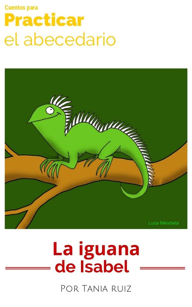La iguana de Isabel Por Tania ruiz Practicar el abecedario Cuentos para