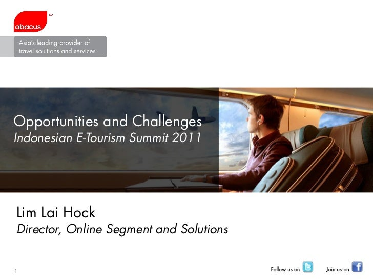 Opportunities and ChallengesIndonesian E-Tourism Summit 2011Lim Lai HockDirector, Online Segment and Solutions1