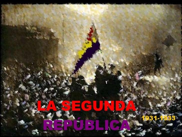 LA SEGUNDA   REPÚBLICA <ul><li>1931-1933 </li></ul>
