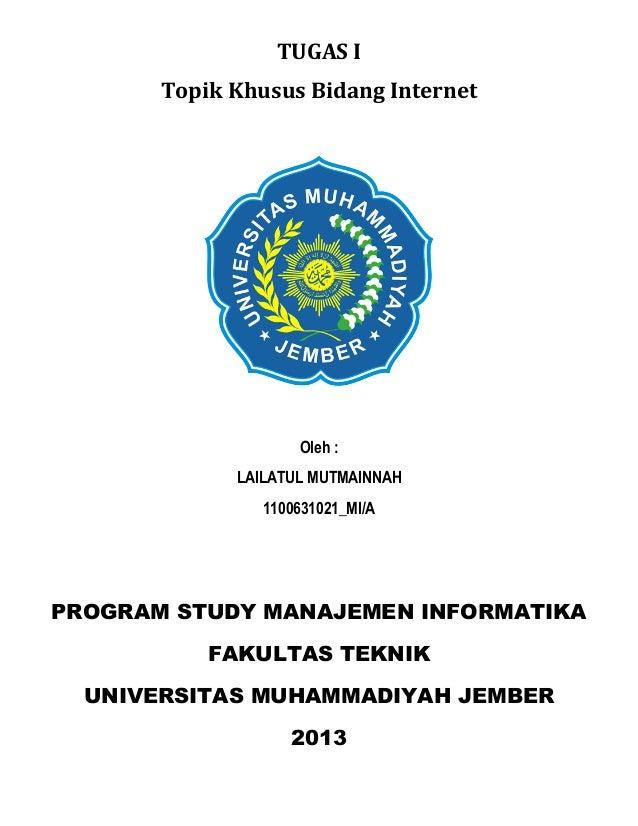 TUGAS I Topik Khusus Bidang Internet Oleh : LAILATUL MUTMAINNAH 1100631021_MI/A PROGRAM STUDY MANAJEMEN INFORMATIKA FAKULT...