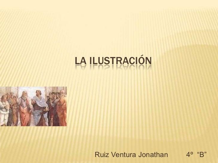 """La Ilustración<br />Ruiz Ventura Jonathan         4º  """"B""""<br />"""