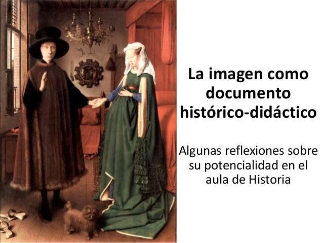 La imagen como documento histórico-didáctico Algunas reflexiones sobre su potencialidad en el aula de Historia