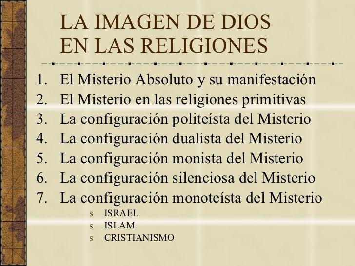 LA IMAGEN DE DIOS  EN LAS RELIGIONES <ul><li>El Misterio Absoluto y su manifestación </li></ul><ul><li>El Misterio en las ...