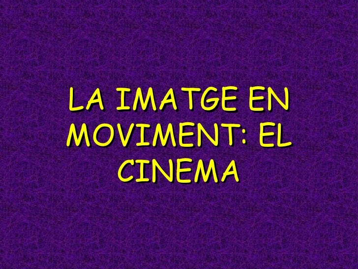 LA IMATGE EN MOVIMENT: EL CINEMA