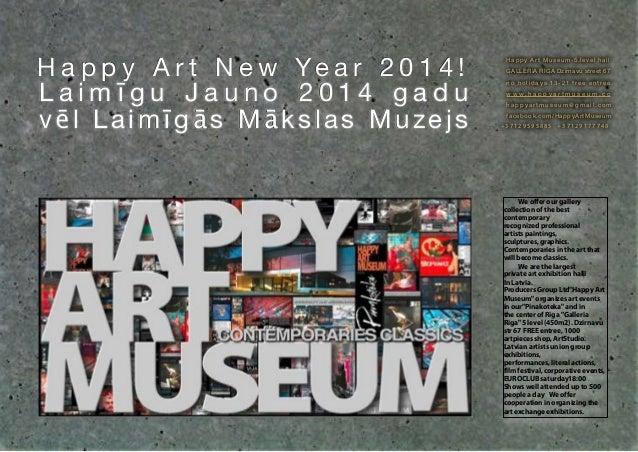 H a p p y A r t N e w Ye a r 2 0 1 4 ! Laimīgu Jauno 2014 gadu vēl Laimīgās Mākslas Muzejs  Happy Art Museum-5.level hall ...